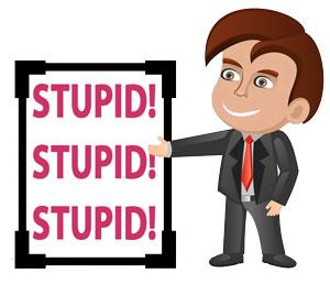 Stupid! Stupid! Stupid! sign